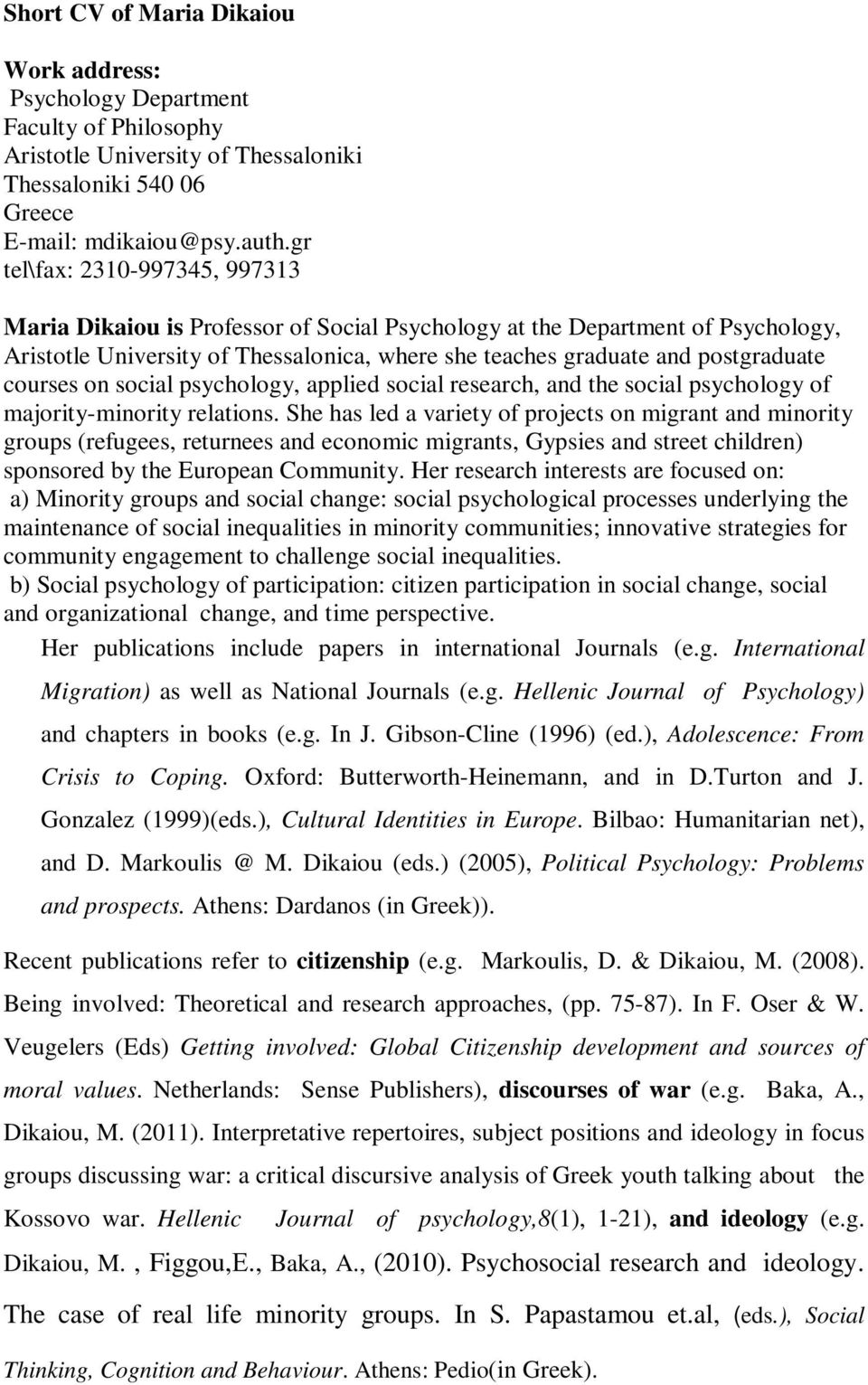courses on social psychology, applied social research, and the social psychology of majority-minority relations.