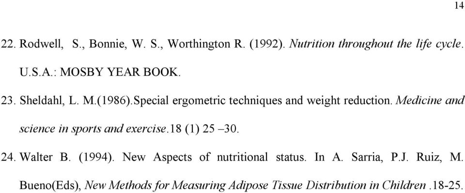 Medicine and science in sports and exercise.18 (1) 25 30. 24. Walter B. (1994).