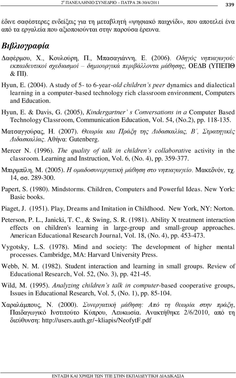 A study of 5- to 6-year-old children s peer dynamics and dialectical learning in a computer-based technology rich classroom environment, Computers and Education. Hyun, E. & Davis, G.