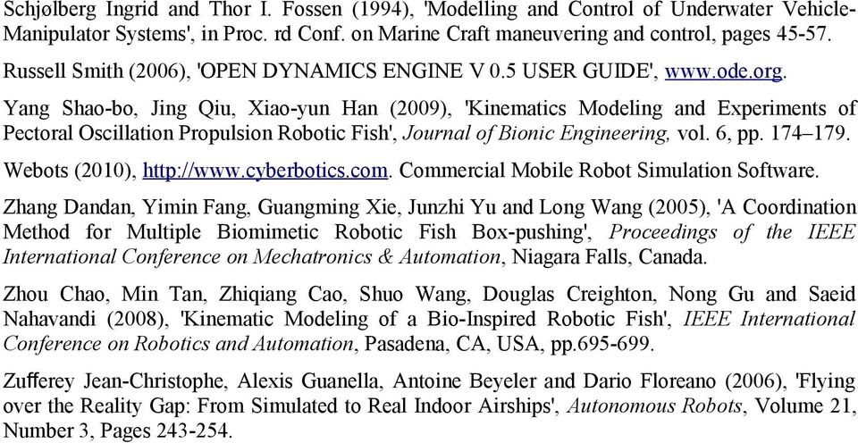 Yang Shao-bo, Jing Qiu, Xiao-yun Han (009), 'Kinematics Modeling and Experiments of Pectoral Oscillation Propulsion Robotic Fish', Journal of Bionic Engineering, vol. 6, pp. 74 79.