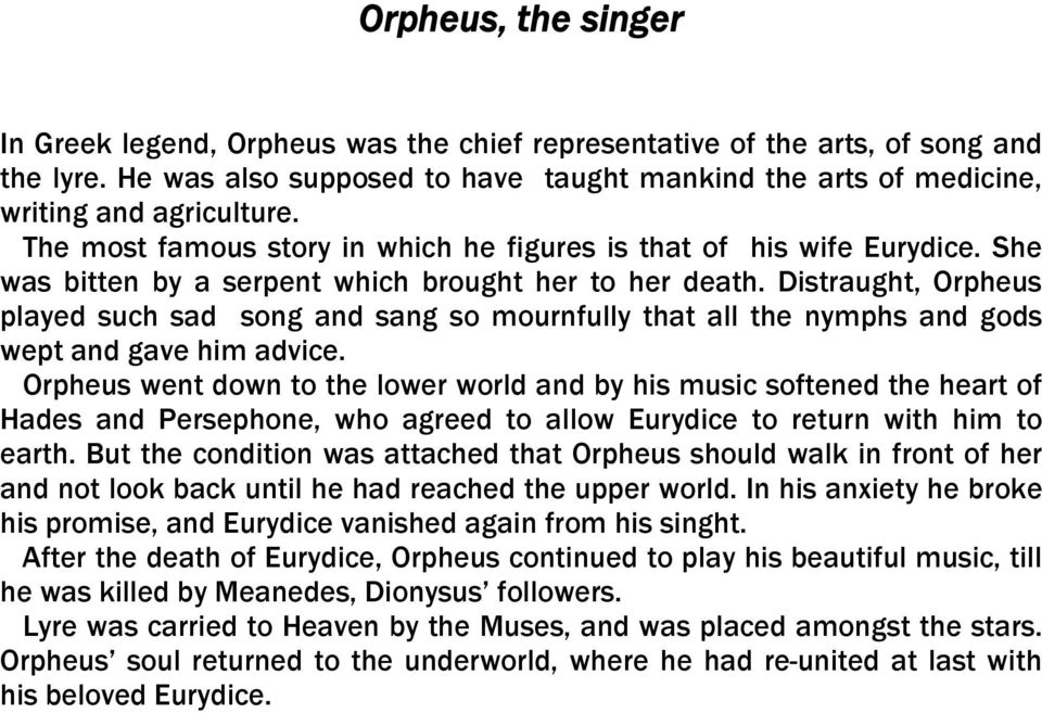 Distraught, Orpheus played such sad song and sang so mournfully that all the nymphs and gods wept and gave him advice.