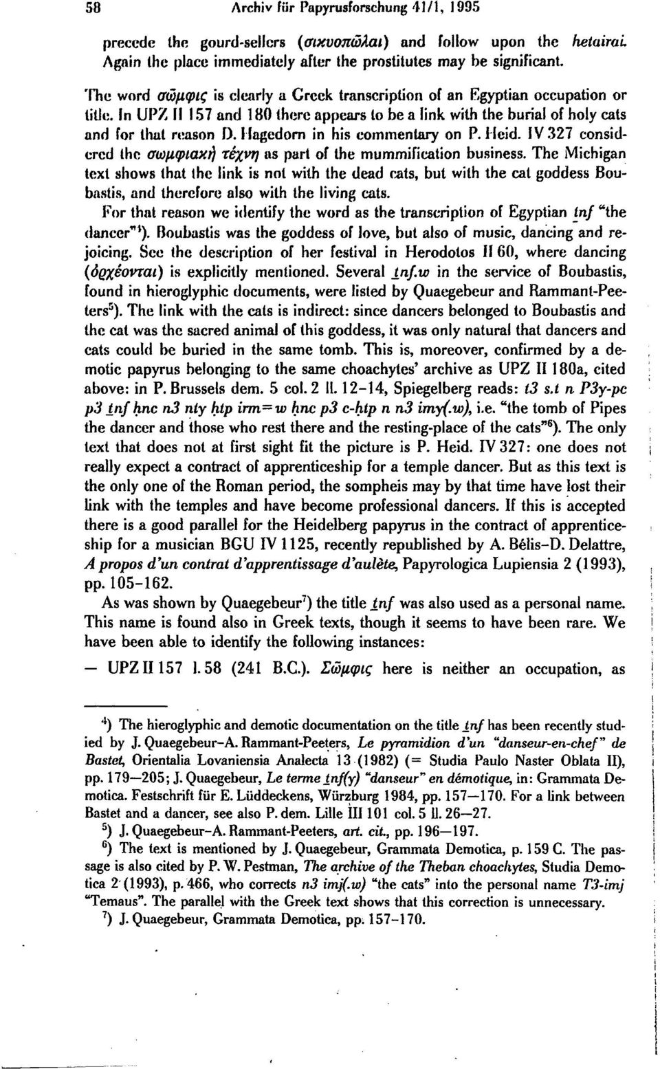 Hagedorn in his commenlary on P. Heid. IV 327 considercd the αωμφιαχή τέχνη s part of the mummification business.