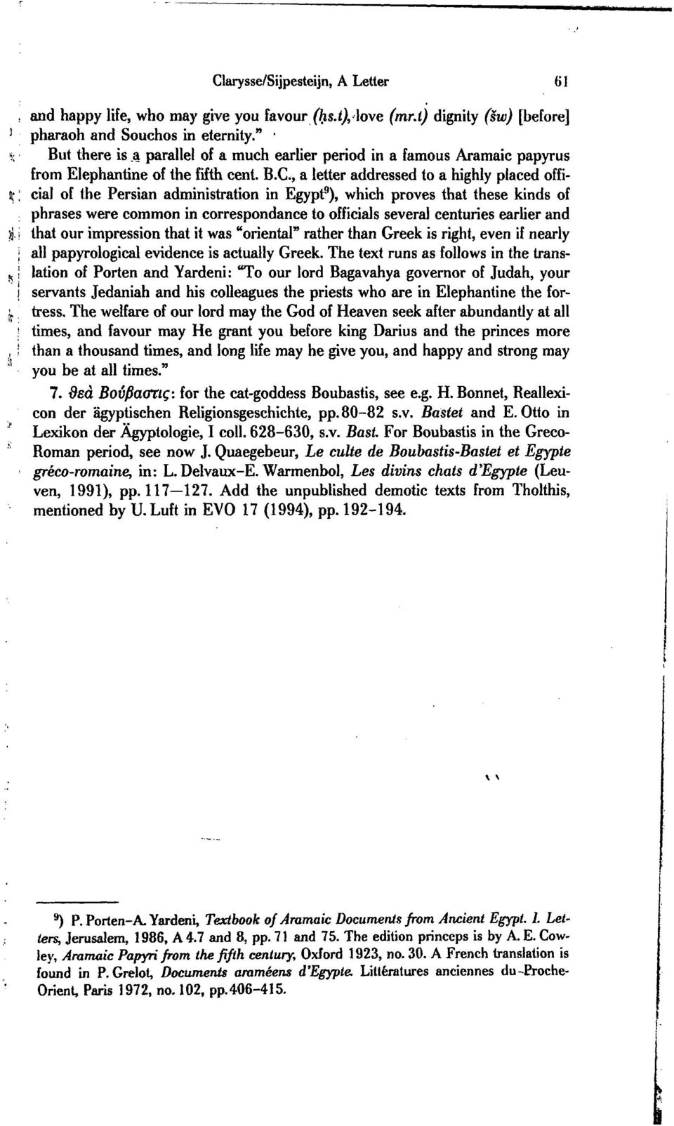, a letter addressed to a highly placed official of the Persian administration in Egypt 9 ), which proves that these kinds of phrases were common in correspondance to officials several centuries