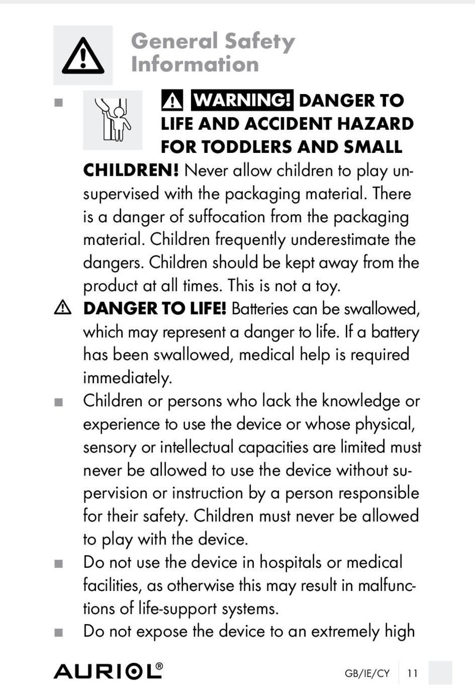 m DANGER TO LIFE! Batteries can be swallowed, which may represent a danger to life. If a battery has been swallowed, medical help is required immediately.