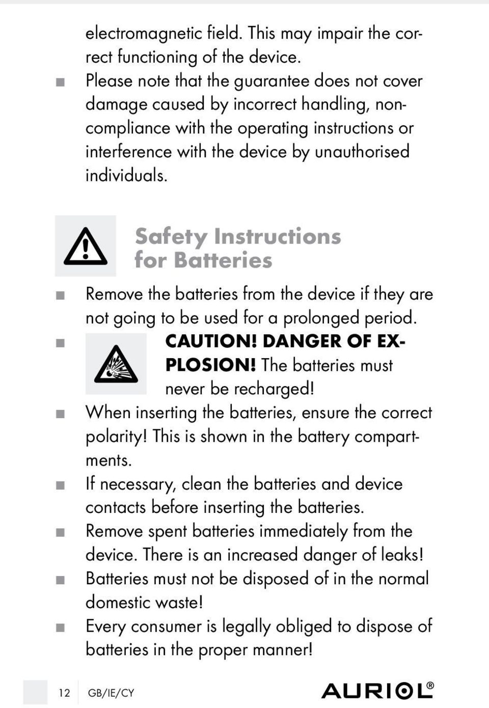 J J J J J J J Safety Instructions for Batteries Remove the batteries from the device if they are not going to be used for a prolonged period. CAUTION! DANGER OF EX- PLOSION!