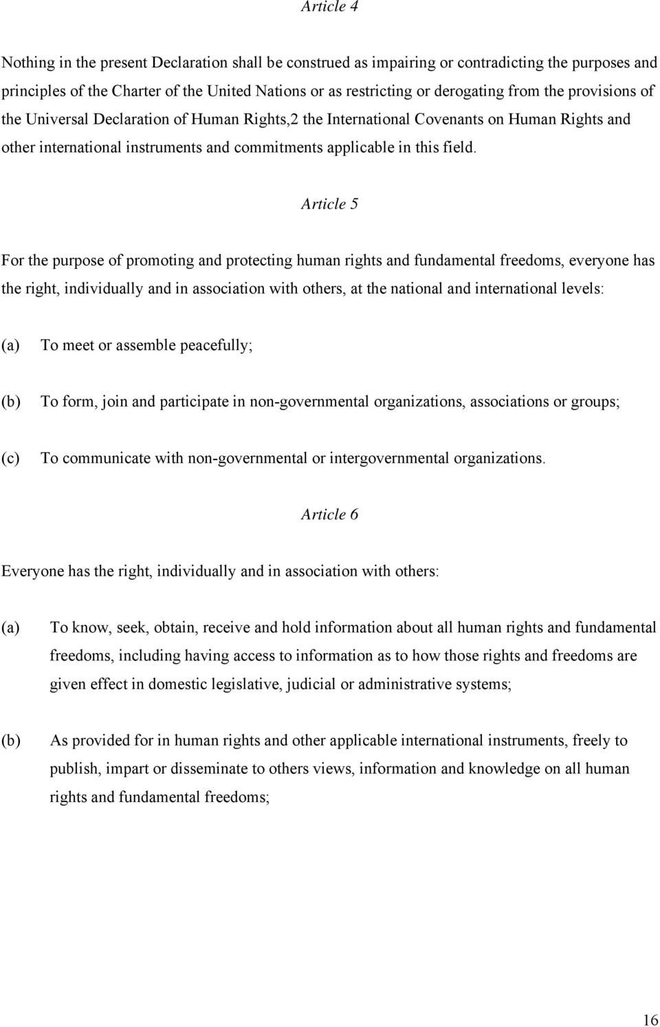 Article 5 For the purpose of promoting and protecting human rights and fundamental freedoms, everyone has the right, individually and in association with others, at the national and international