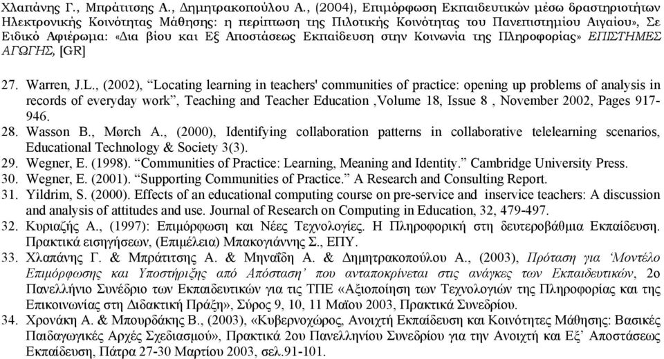 917-946. 28. Wasson B., Mørch A., (2000), Identifying collaboration patterns in collaborative telelearning scenarios, Educational Technology & Society 3(3). 29. Wegner, E. (1998).