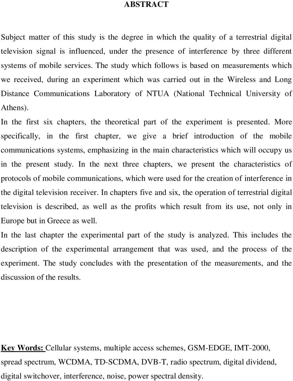 The study which follows is based on measurements which we received, during an experiment which was carried out in the Wireless and Long Distance Communications Laboratory of NTUA (National Technical