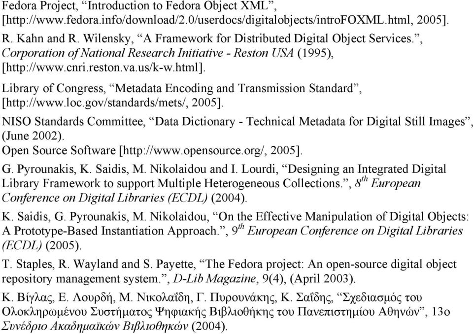 Library of Congress, Metadata Encoding and Transmission Standard, [http://www.loc.gov/standards/mets/, 2005].