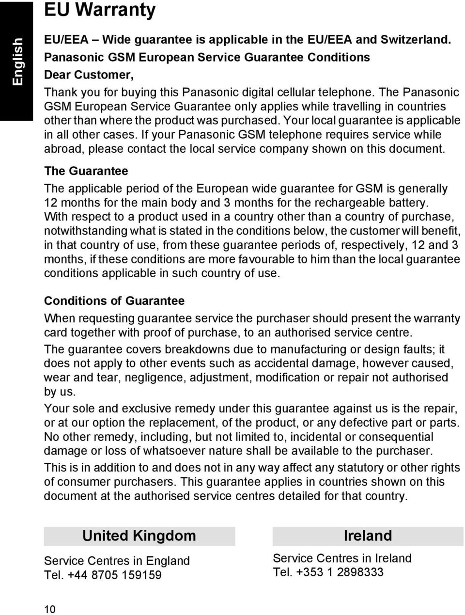 The Panasonic GSM European Service Guarantee only applies while travelling in countries other than where the product was purchased. Your local guarantee is applicable in all other cases.