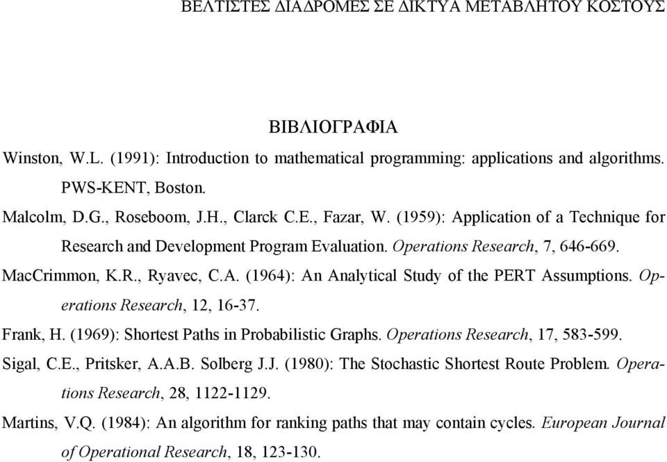Operations Research,, 6-7. Frank, H. (969): Shortest Paths in Probabilistic Graphs. Operations Research, 7, 8-99. Sigal, C.E., Pritsker, A.A.B. Solberg J.