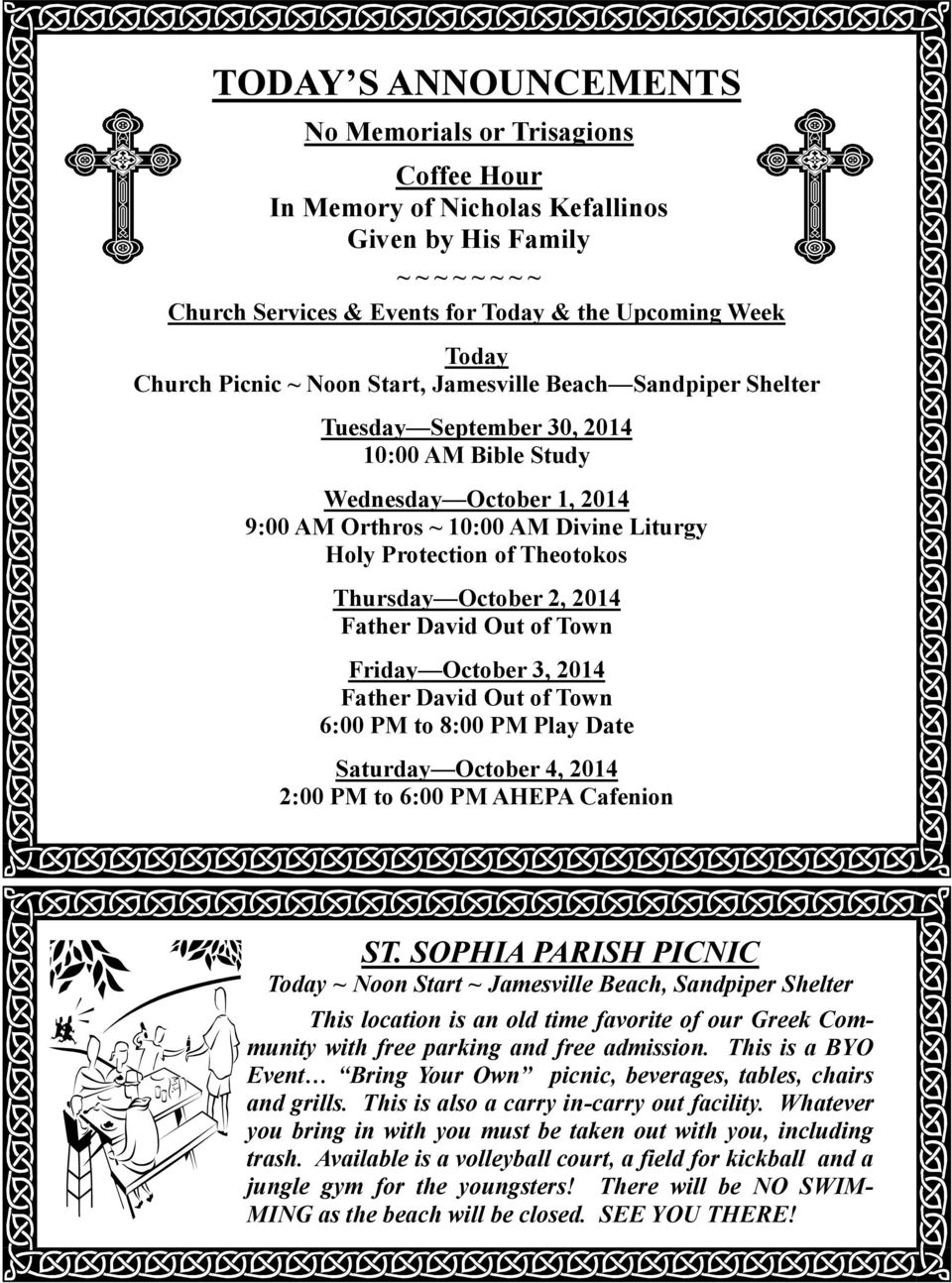 Theotokos Thursday October 2, 2014 Father David Out of Town Friday October 3, 2014 Father David Out of Town 6:00 PM to 8:00 PM Play Date Saturday October 4, 2014 2:00 PM to 6:00 PM AHEPA Cafenion ST.