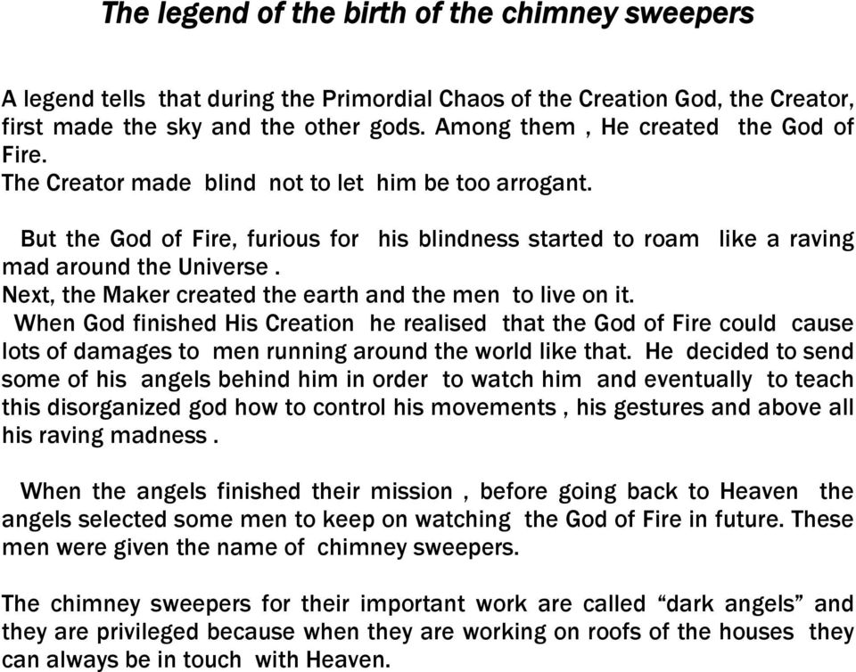 Next, the Maker created the earth and the men to live on it. When God finished His Creation he realised that the God of Fire could cause lots of damages to men running around the world like that.