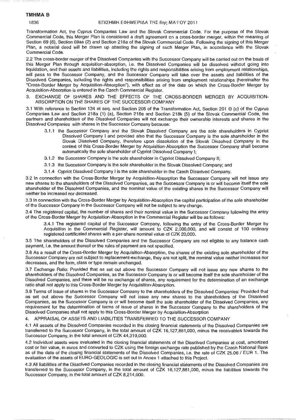 the Slovak Commercial Code. Following the signing of this Merger Pian, a notarial deed will be drawn up attesting the signing of such Merger Plan, in accordance with the Slovak Commercial Code. 2.