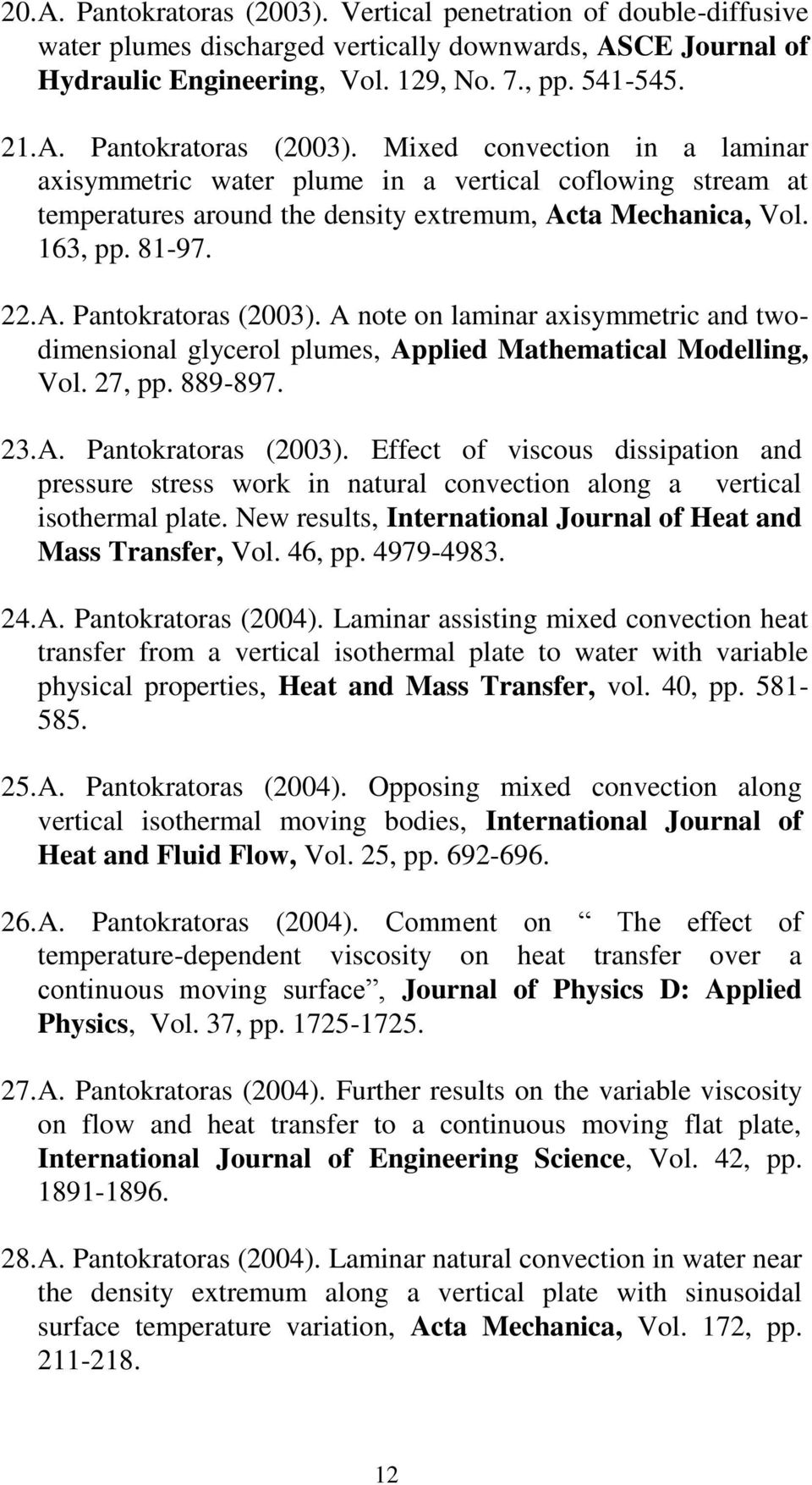 New results, International Journal of Heat and Mass Transfer, Vol. 46, pp. 4979-4983. 24. A. Pantokratoras (2004).