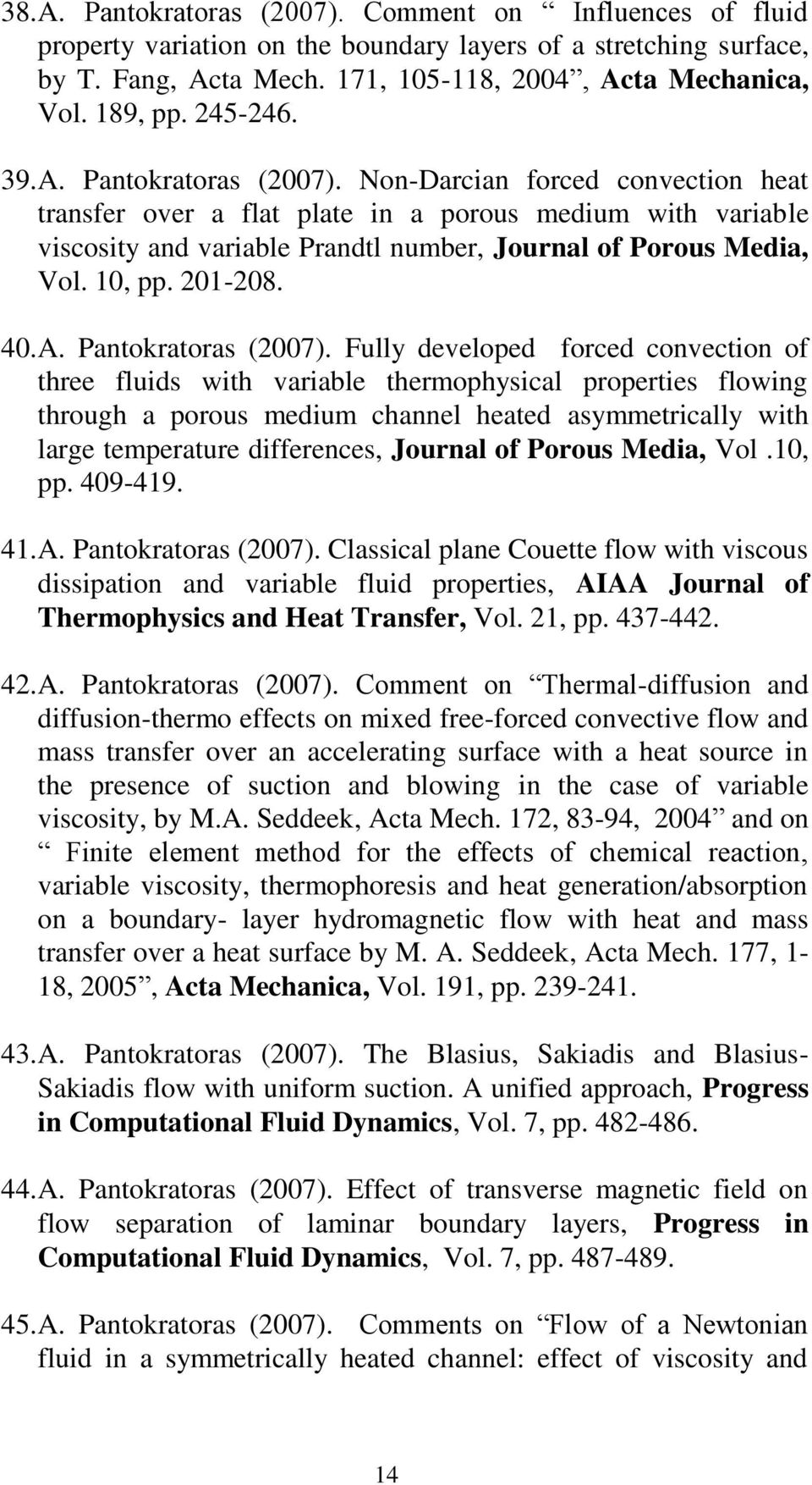 Non-Darcian forced convection heat transfer over a flat plate in a porous medium with variable viscosity and variable Prandtl number, Journal of Porous Media, Vol. 10, pp. 201-208. 40. A.