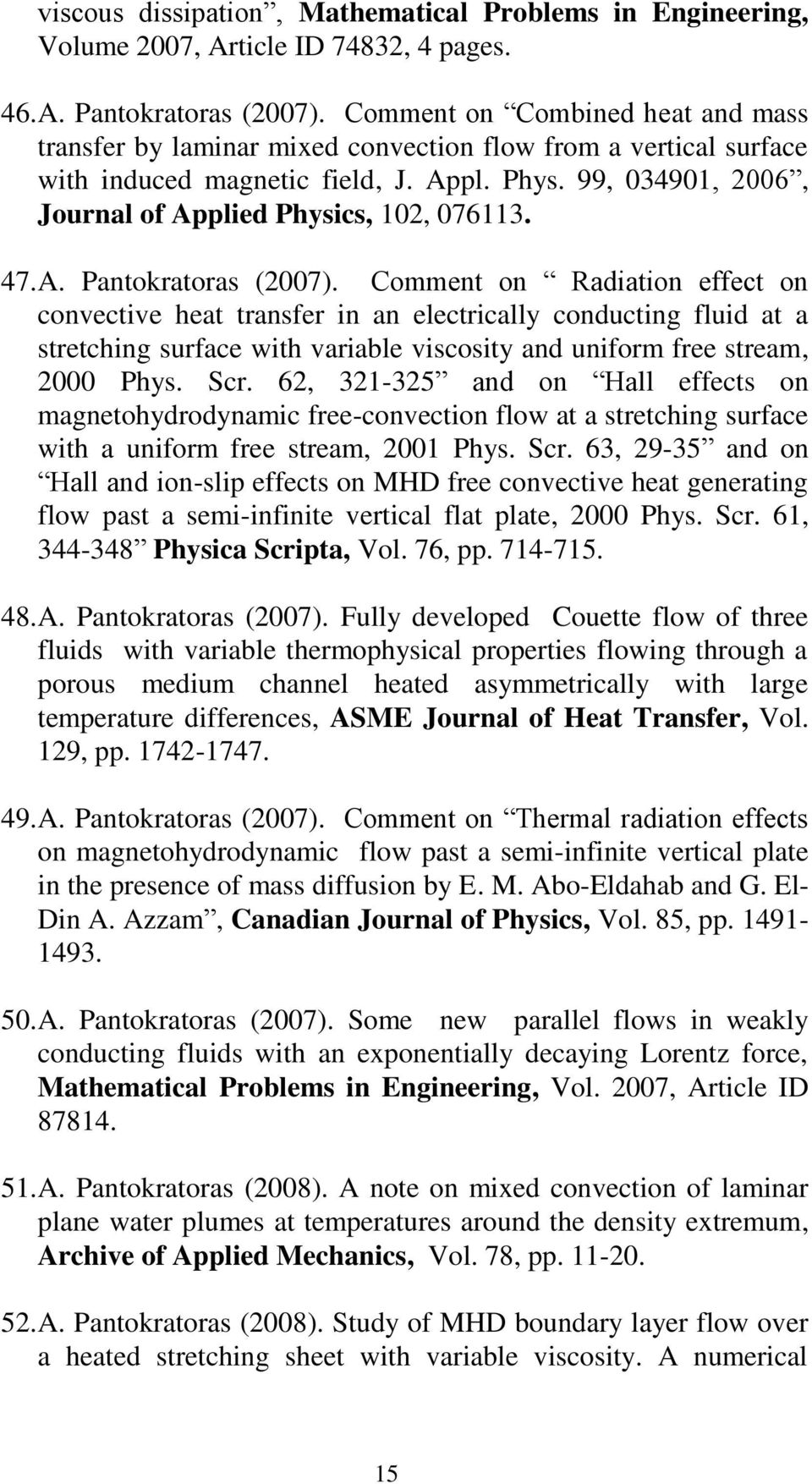 99, 034901, 2006, Journal of Applied Physics, 102, 076113. 47. A. Pantokratoras (2007).