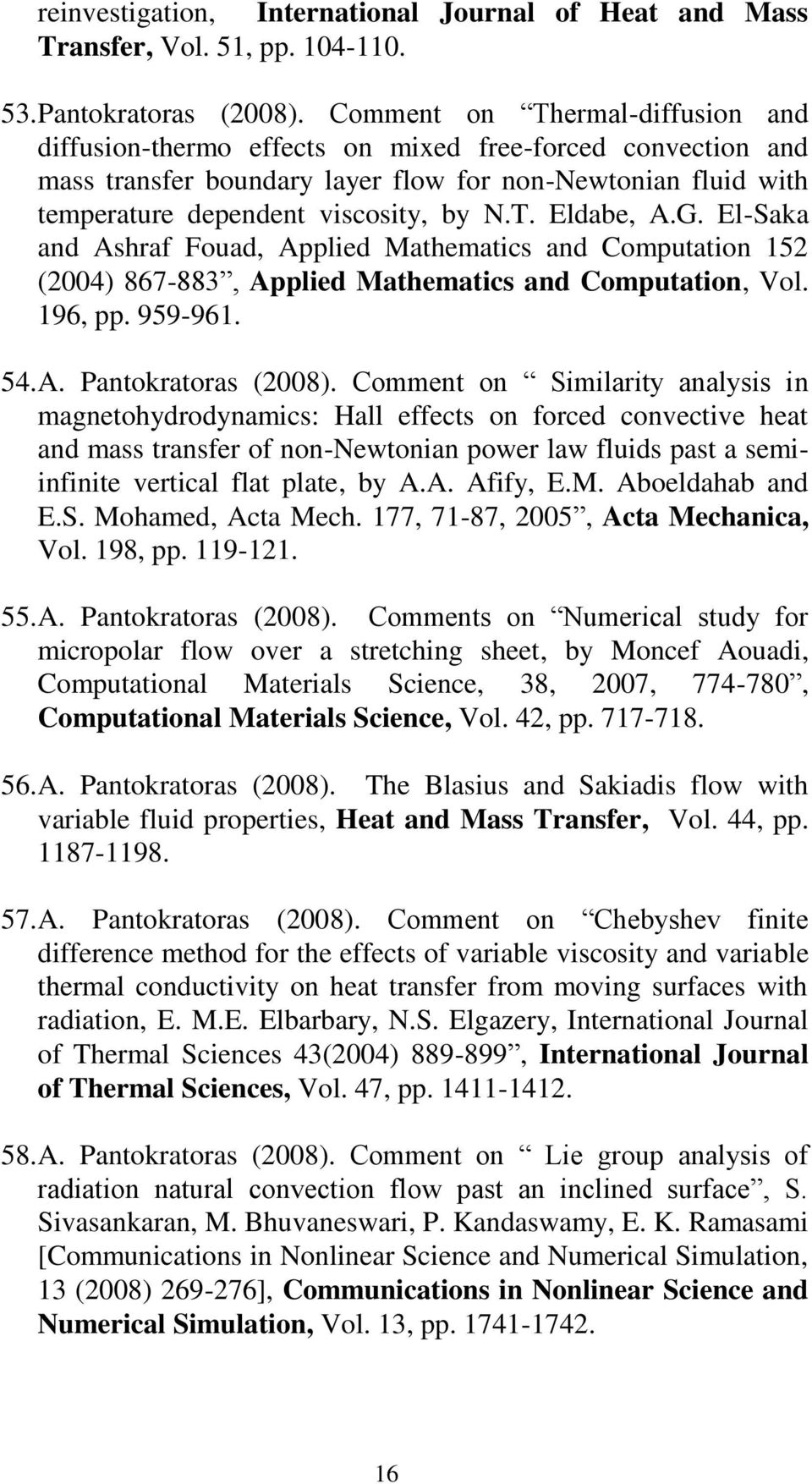 G. El-Saka and Ashraf Fouad, Applied Mathematics and Computation 152 (2004) 867-883, Applied Mathematics and Computation, Vol. 196, pp. 959-961. 54. A. Pantokratoras (2008).
