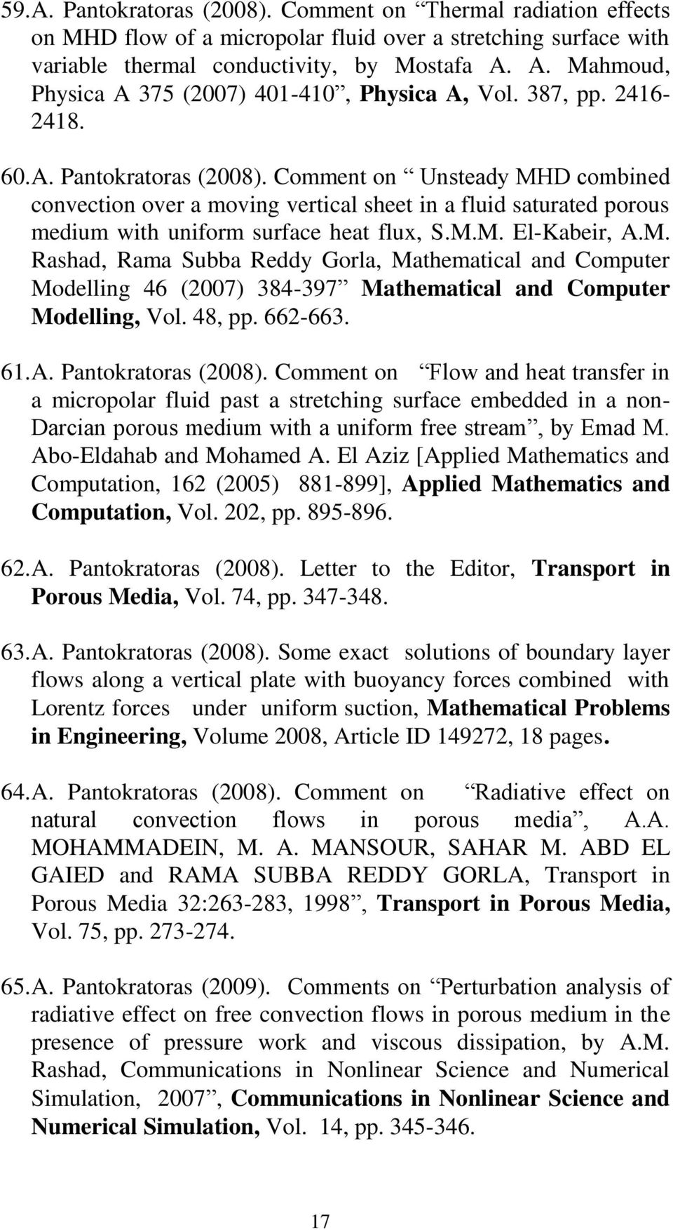M. Rashad, Rama Subba Reddy Gorla, Mathematical and Computer Modelling 46 (2007) 384-397 Mathematical and Computer Modelling, Vol. 48, pp. 662-663. 61. A. Pantokratoras (2008).