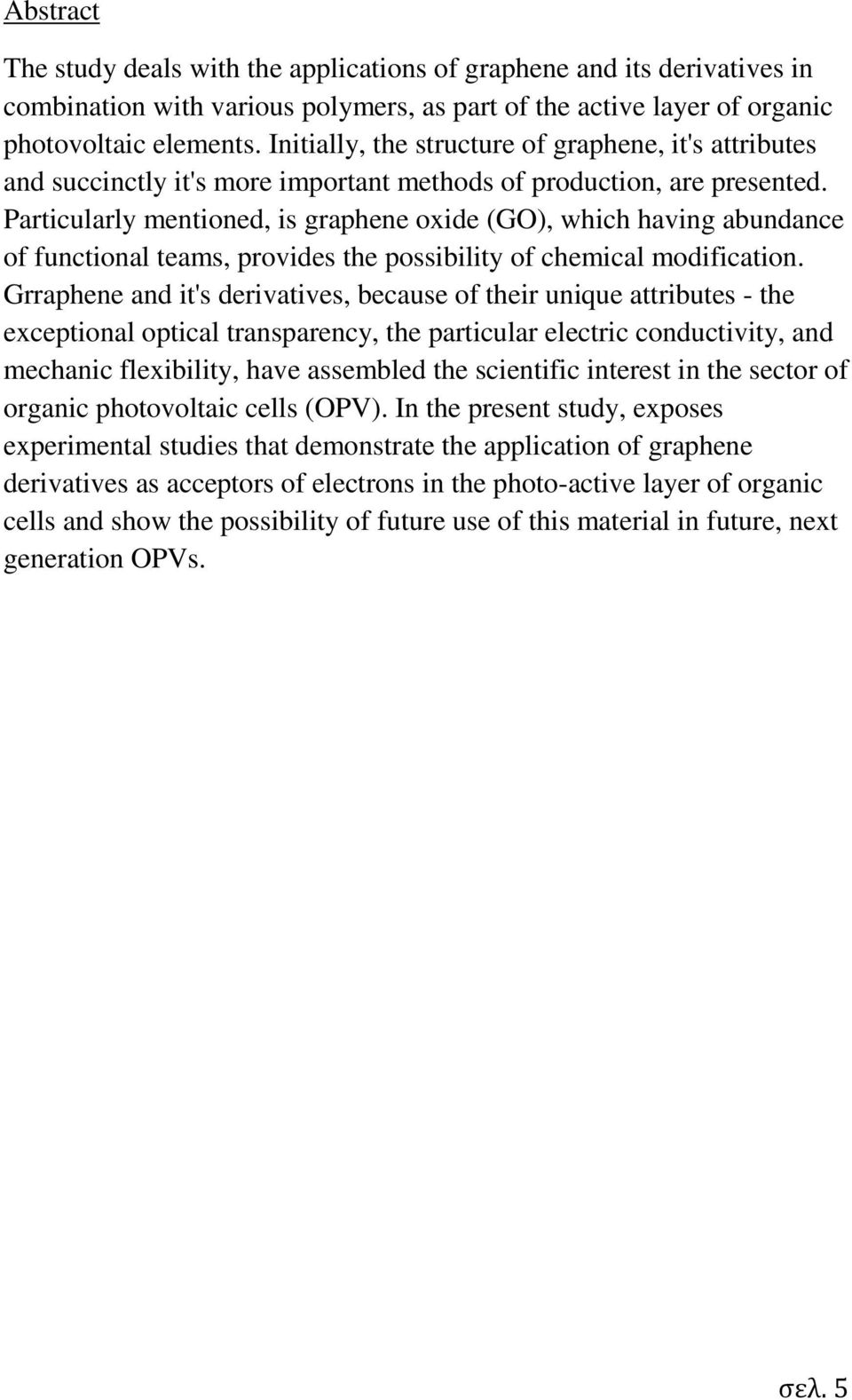 Particularly mentioned, is graphene oxide (GO), which having abundance of functional teams, provides the possibility of chemical modification.