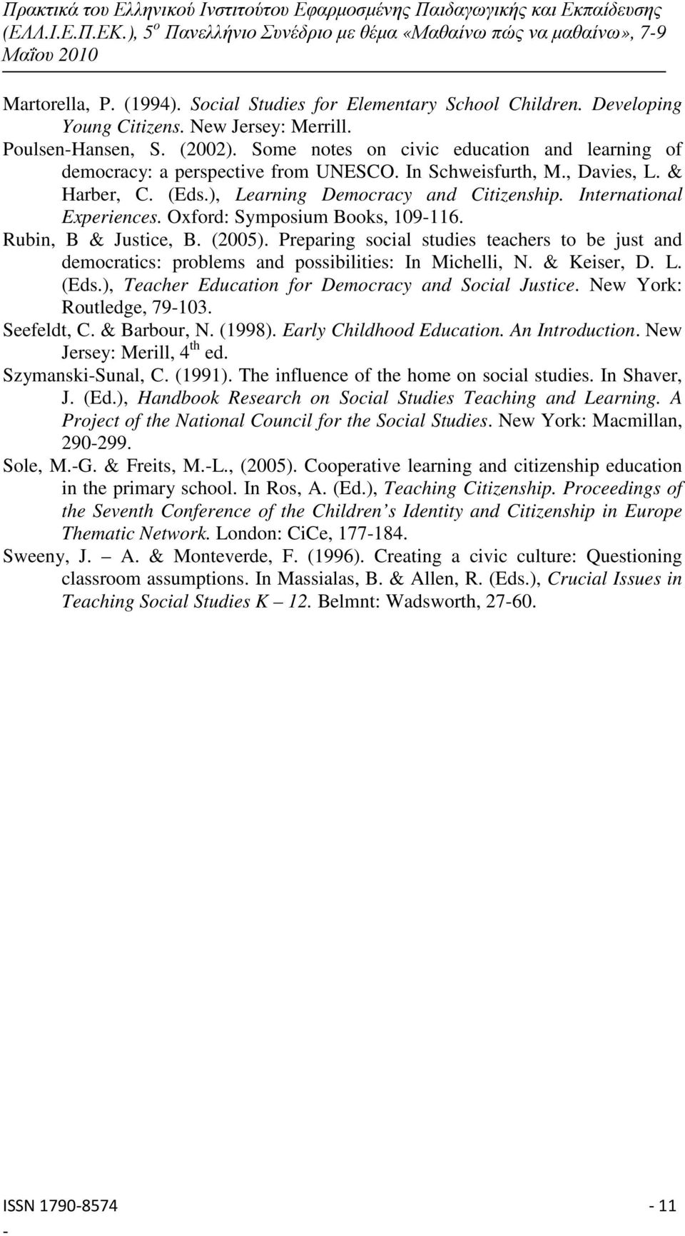 Oxford: Symposium Books, 109-116. Rubin, B & Justice, B. (2005). Preparing social studies teachers to be just and democratics: problems and possibilities: In Michelli, N. & Keiser, D. L. (Eds.