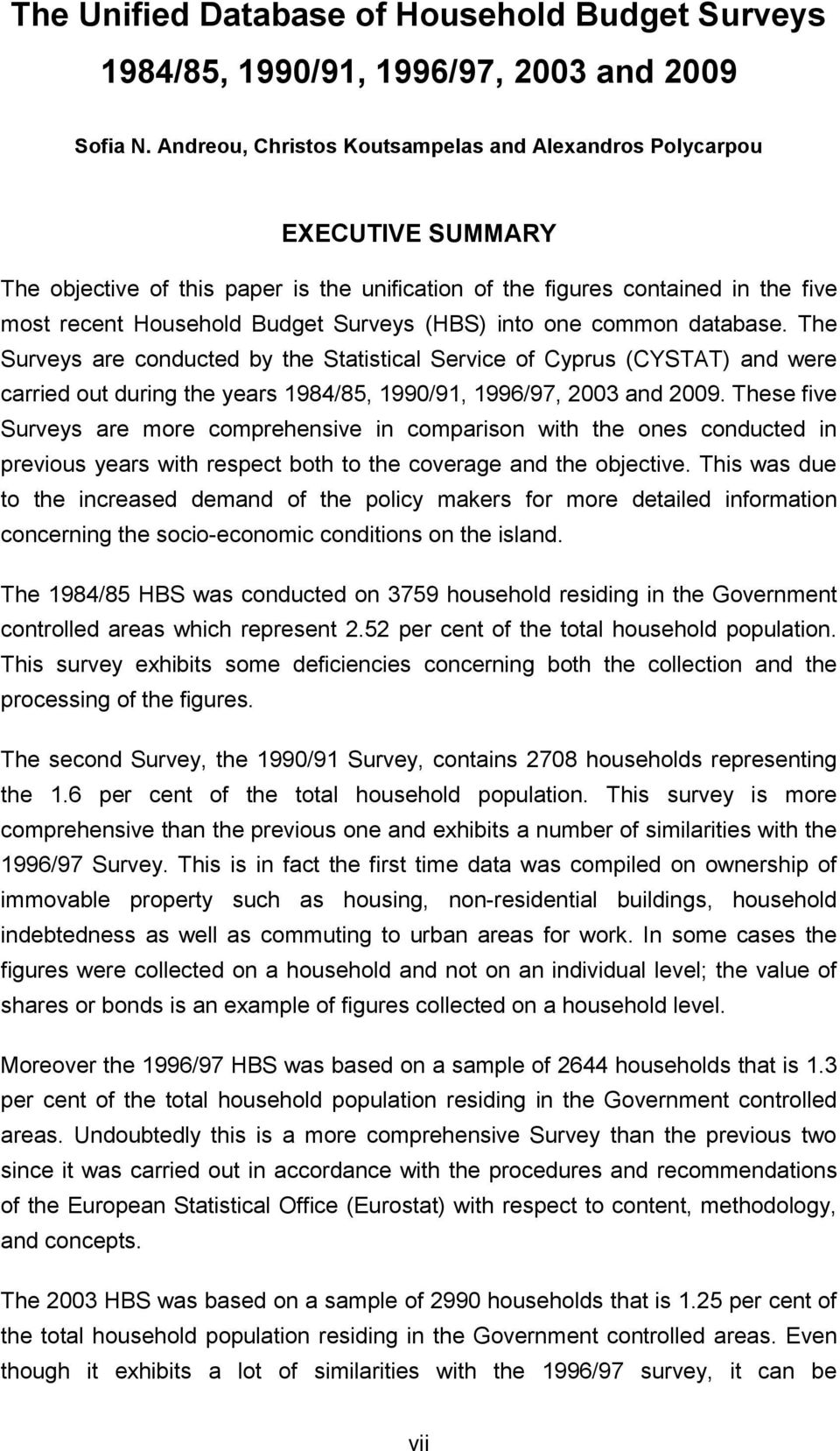 (HBS) into one common database. The Surveys are conducted by the Statistical Service of Cyprus (CYSTAT) and were carried out during the years 1984/85, 1990/91, 1996/97, 2003 and 2009.