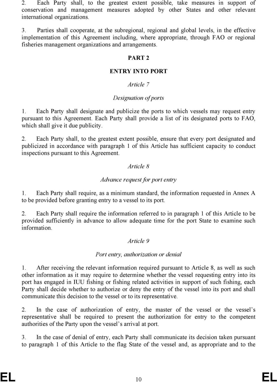 organizations and arrangements. PART 2 ENTRY INTO PORT Article 7 Designation of ports 1.