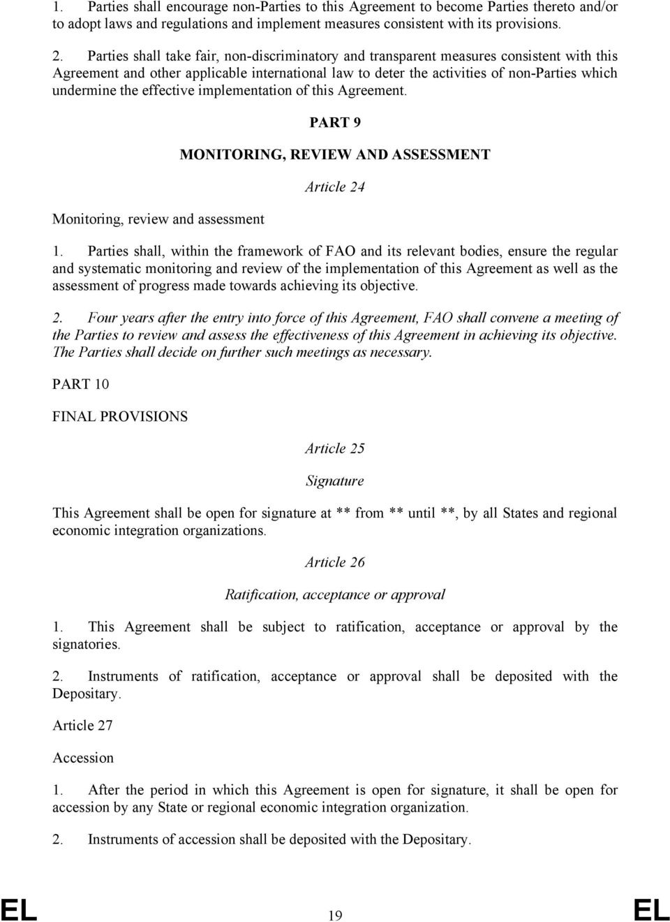 effective implementation of this Agreement. Monitoring, review and assessment PART 9 MONITORING, REVIEW AND ASSESSMENT Article 24 1.