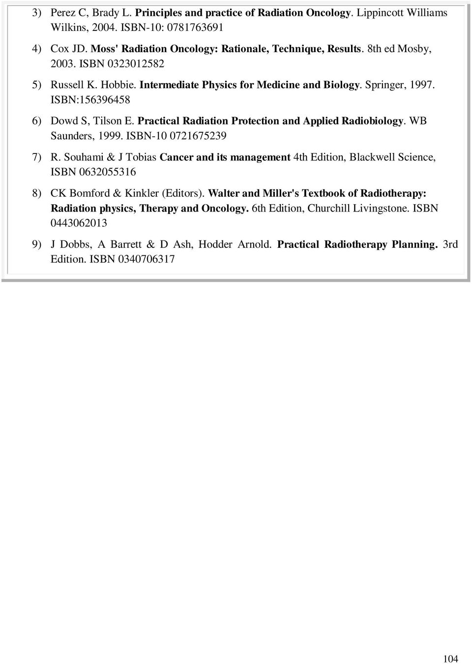 Practical Radiation Protection and Applied Radiobiology. WB Saunders, 1999. ISBN-10 0721675239 7) R.
