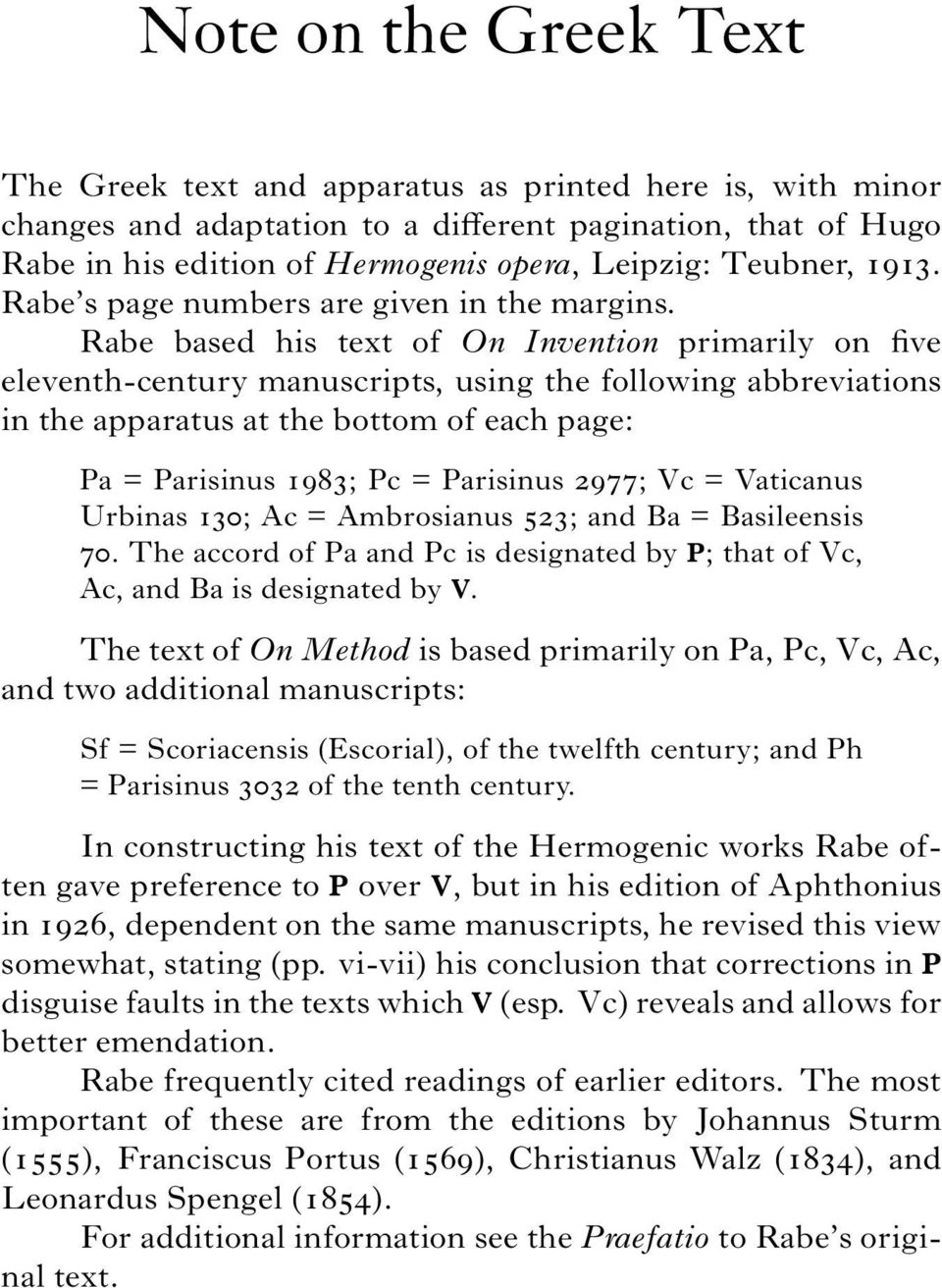 Rabe based his text of On Invention primarily on five eleventh-century manuscripts, using the following abbreviations in the apparatus at the bottom of each page: Pa = Parisinus 1983; Pc = Parisinus