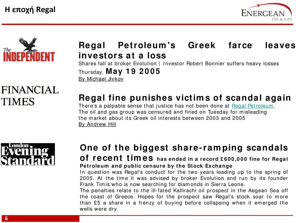 The oil and gas group was censured and fined on Tuesday for misleading the market about its Greek oil interests between 2003 and 2005 By Andrew Hill 6 One of the biggest share-ramping scandals of