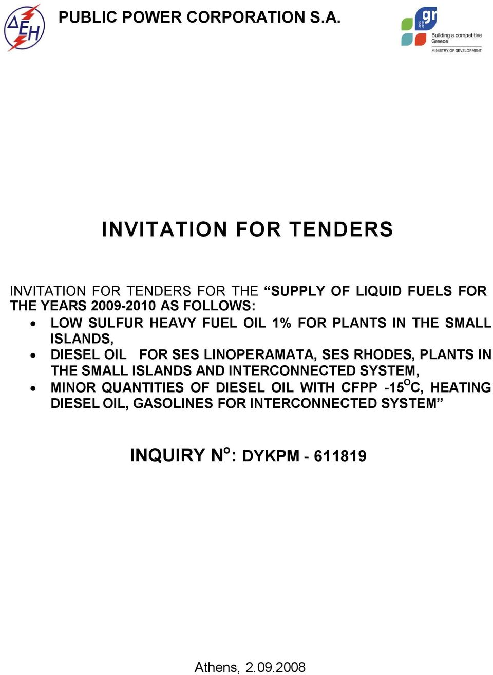 INVITATION FOR TENDERS INVITATION FOR TENDERS FOR THE SUPPLY OF LIQUID FUELS FOR THE YEARS 2009-2010 AS FOLLOWS: