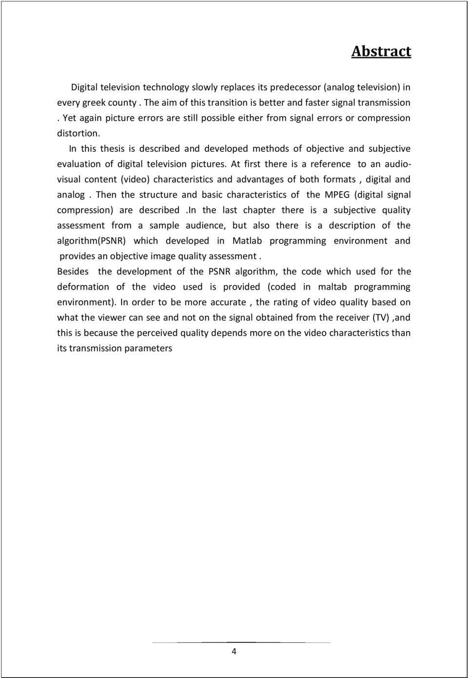 In this thesis is described and developed methods of objective and subjective evaluation of digital television pictures.