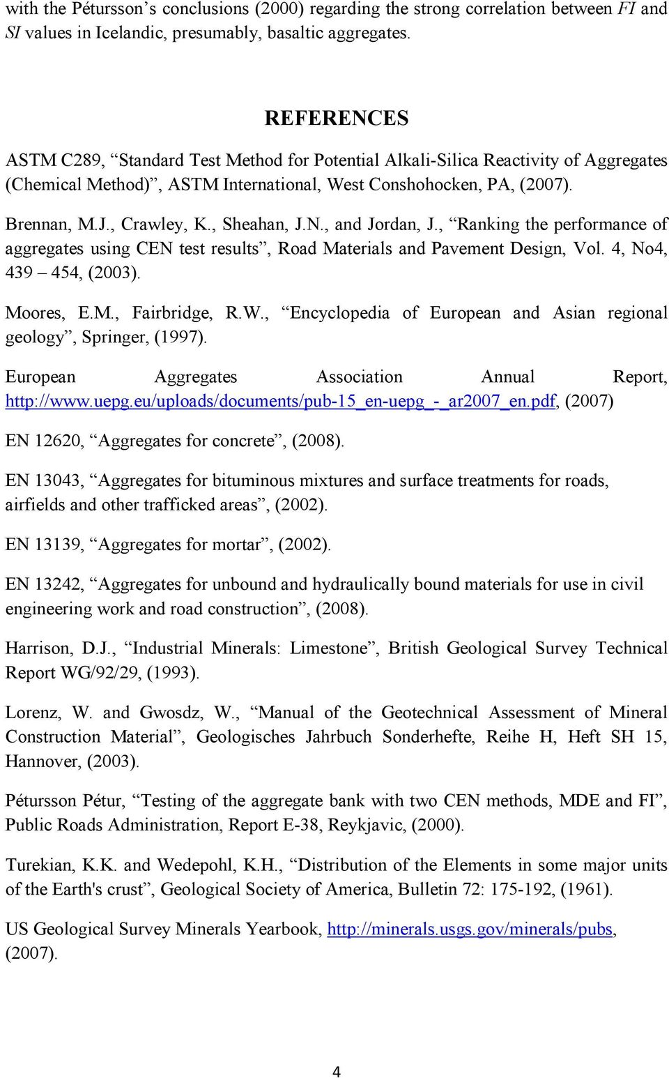 , Sheahan, J.N., and Jordan, J., Ranking the performance of aggregates using CEN test results, Road Materials and Pavement Design, Vol. 4, No4, 439 454, (2003). Moores, E.M., Fairbridge, R.W.