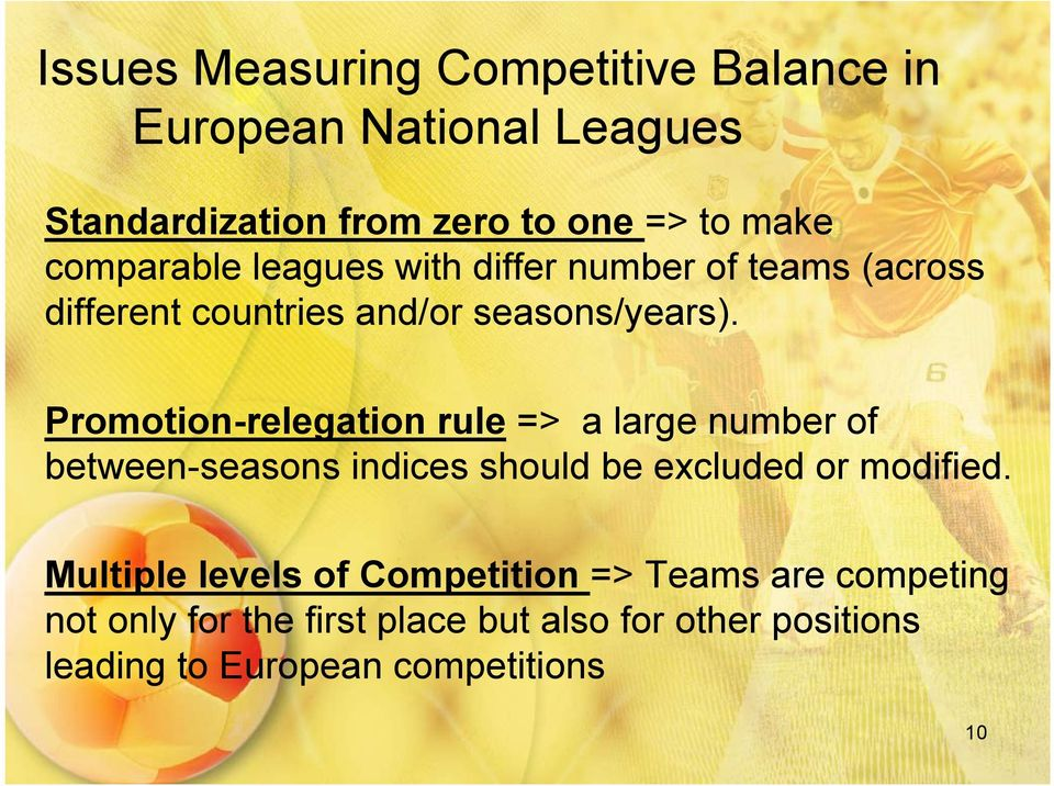 Promotion-relegation rule => a large number of between-seasons indices should be excluded or modified.