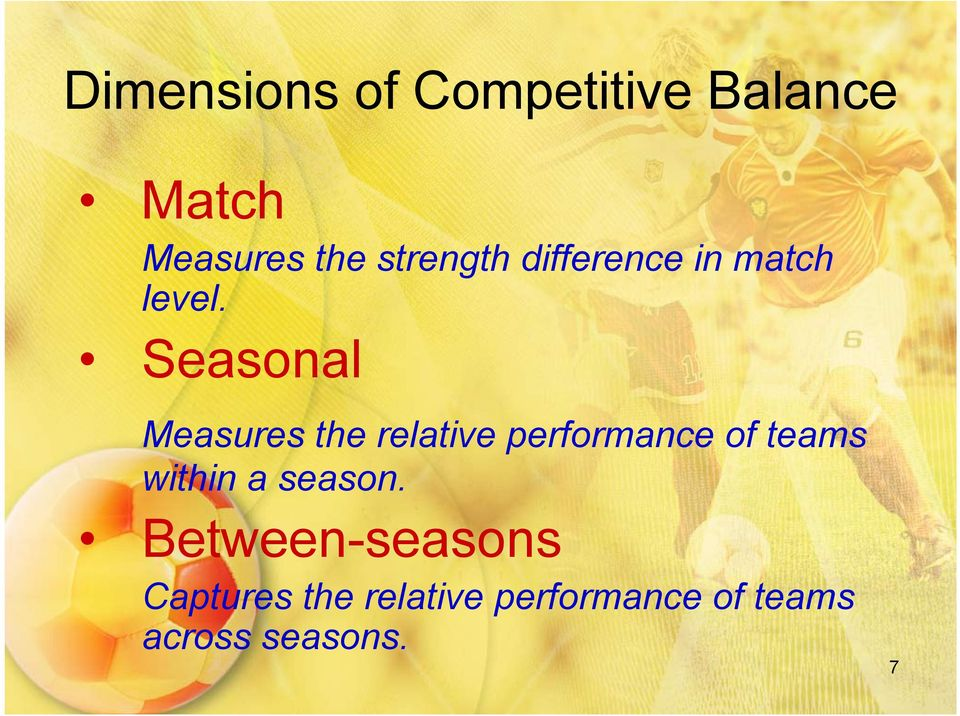 Seasonal Measures the relative performance of teams within
