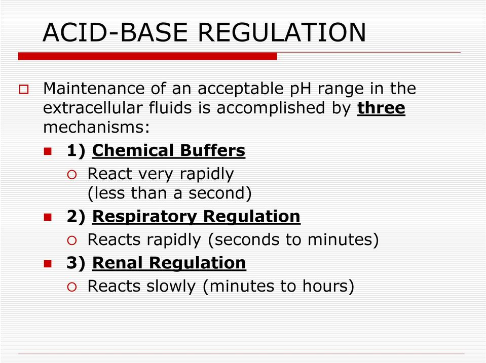 Buffers React very rapidly (less than a second) 2) Respiratory Regulation