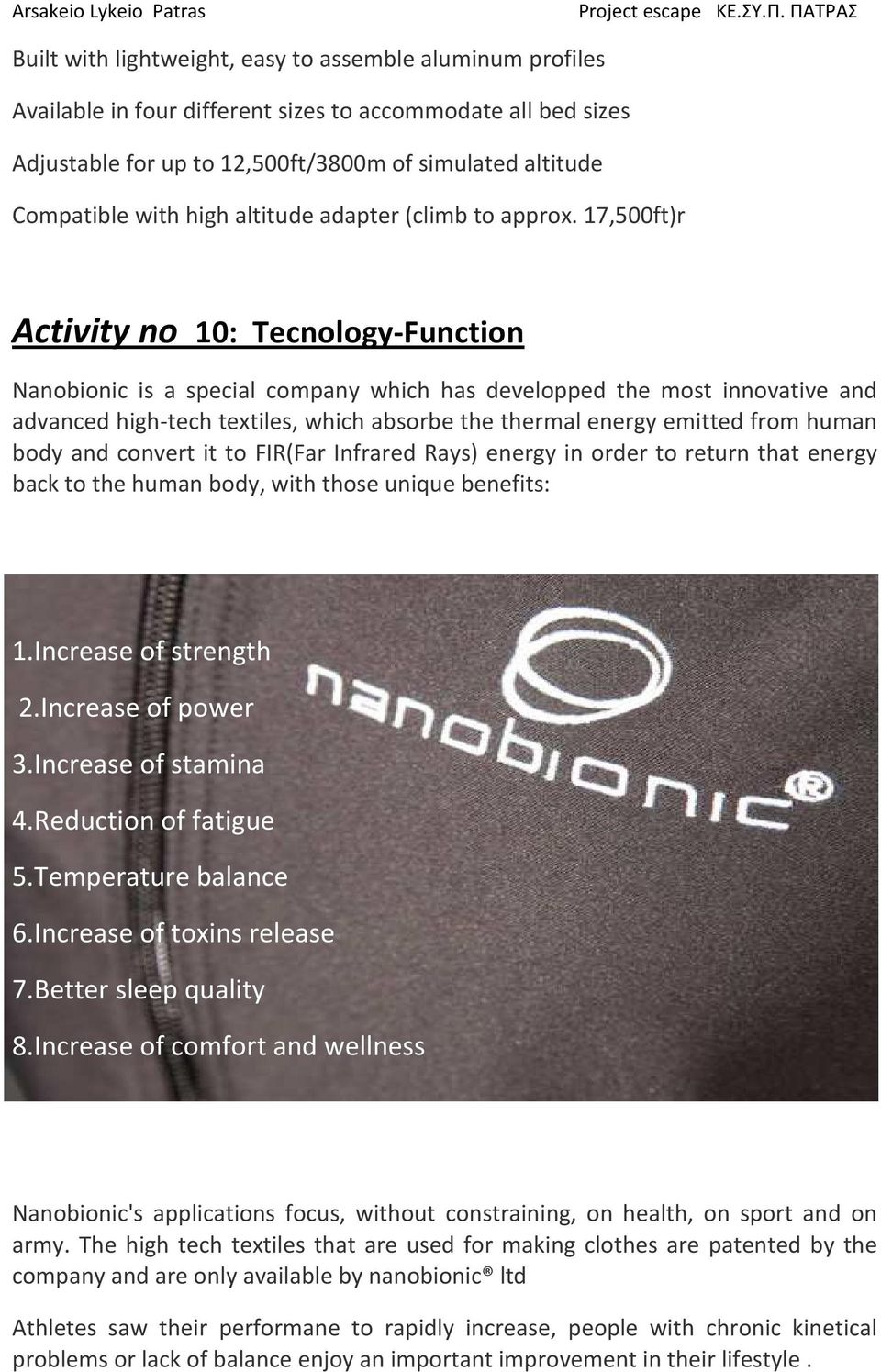 17,500ft)r Activity no 10: Tecnology-Function Nanobionic is a special company which has developped the most innovative and advanced high-tech textiles, which absorbe the thermal energy emitted from