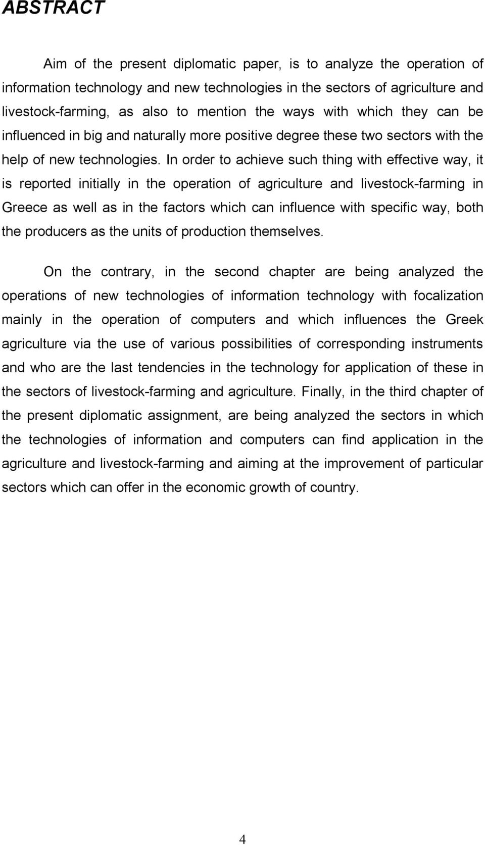 In order to achieve such thing with effective way, it is reported initially in the operation of agriculture and livestock-farming in Greece as well as in the factors which can influence with specific