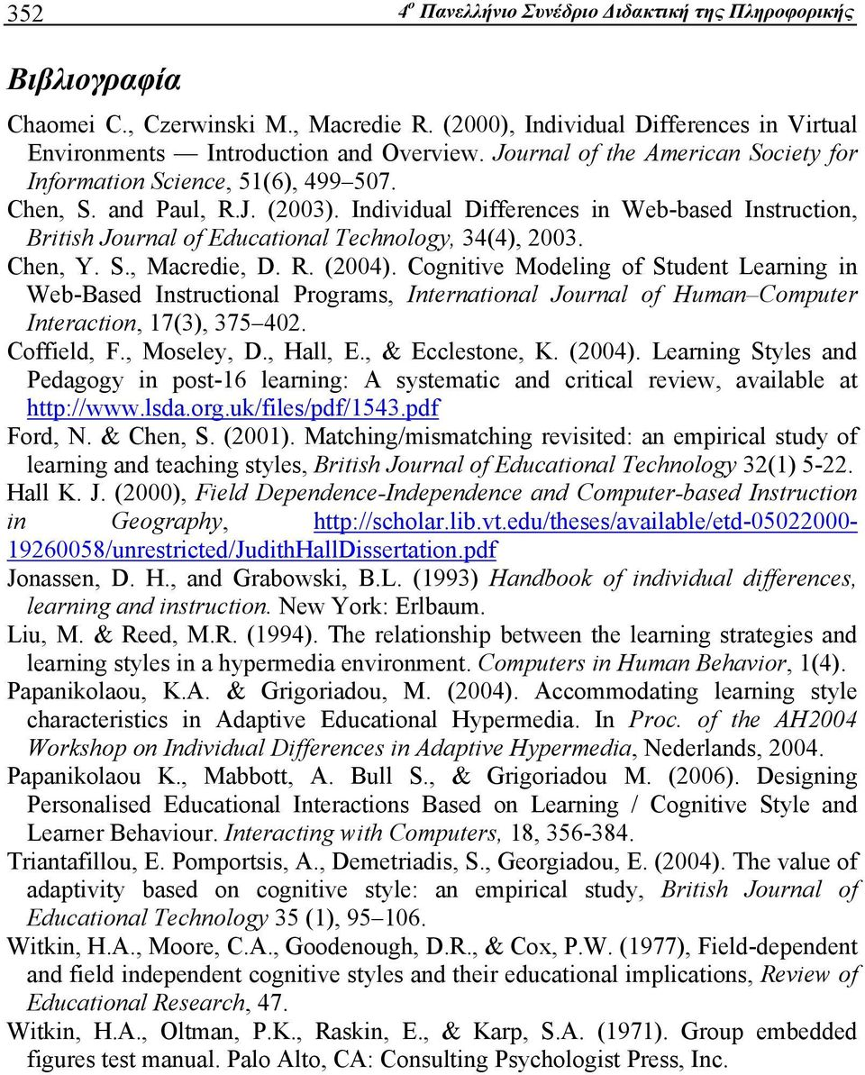 Individual Differences in Web-based Instruction, British Journal of Educational Technology, 34(4), 2003. Chen, Y. S., Macredie, D. R. (2004).