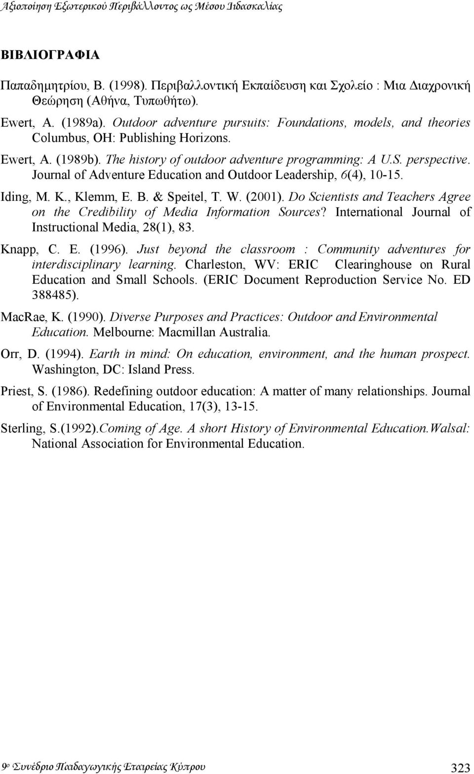 Journal of Adventure Education and Outdoor Leadership, 6(4), 10-15. Iding, M. K., Klemm, E. B. & Speitel, T. W. (2001).