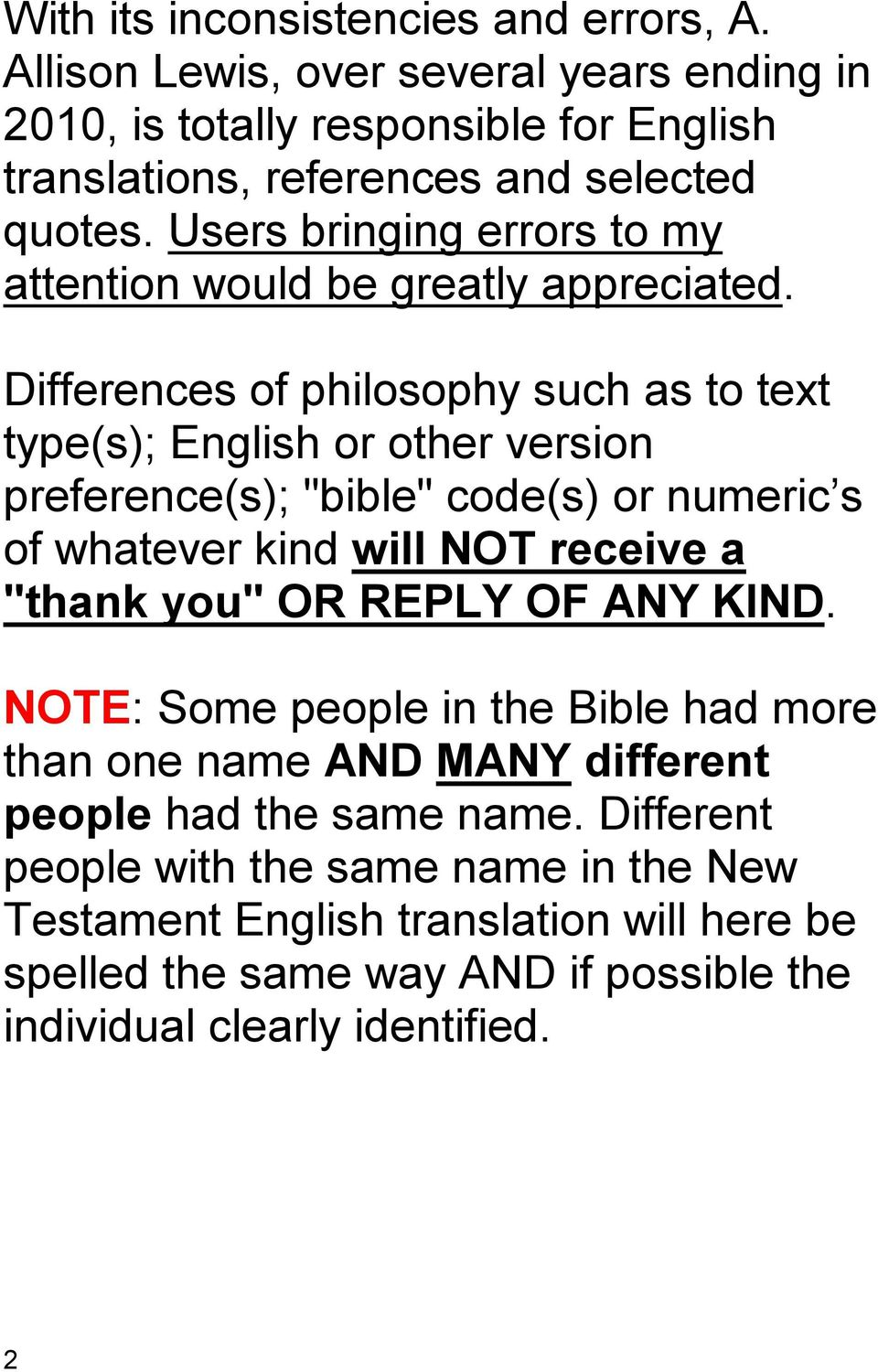 "Differences of philosophy such as to text type(s); English or other version preference(s); ""bible"" code(s) or numeric s of whatever kind will NOT receive a ""thank you"" OR"