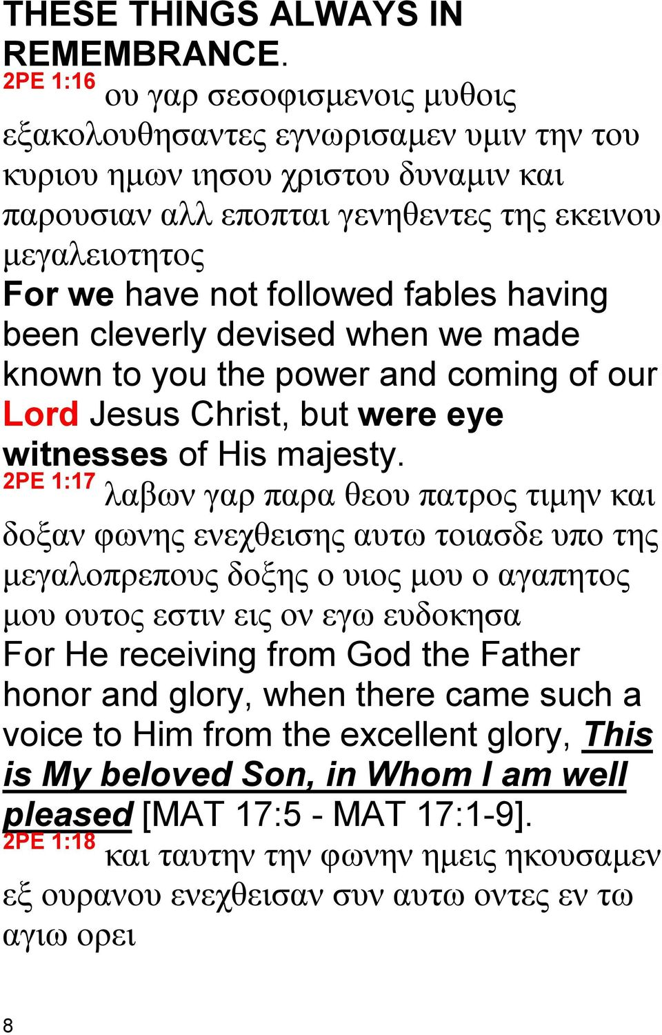 followed fables having been cleverly devised when we made known to you the power and coming of our Lord Jesus Christ, but were eye witnesses of His majesty.