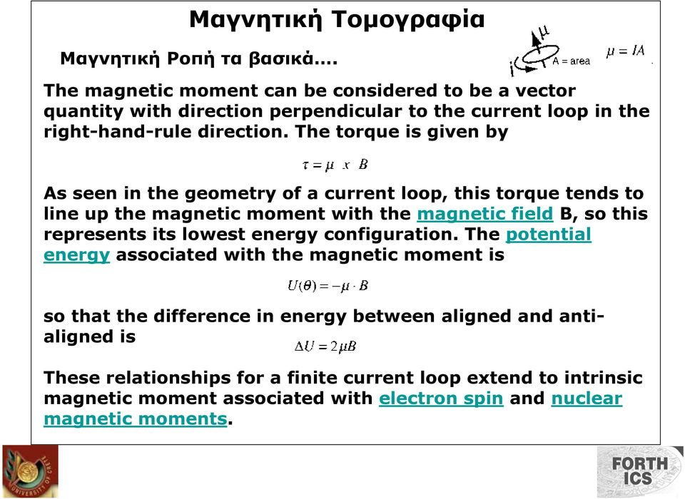 The torque is given by As seen in the geometry of a current loop, this torque tends to line up the magnetic moment with the magnetic field B, so this