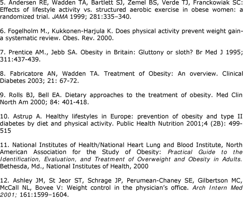 Br Med J 1995; 311:437-439. 8. Fabricatore AN, Wadden TA. Treatment of Obesity: An overview. Clinical Diabetes 2003; 21: 67-72. 9. Rolls BJ, Bell EA. Dietary approaches to the treatment of obesity.