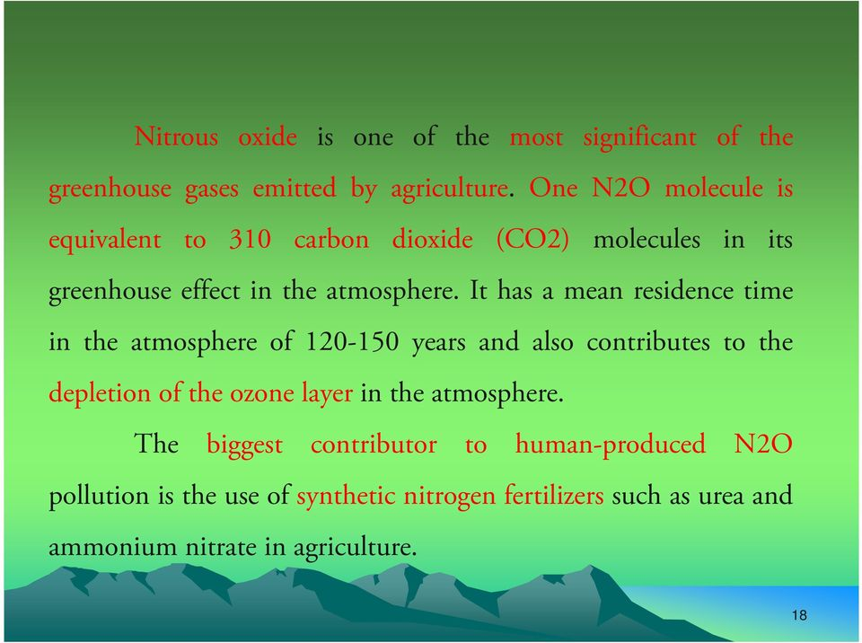 It has a mean residence time in the atmosphere of 120-150 years and also contributes to the depletion of the ozone layer in