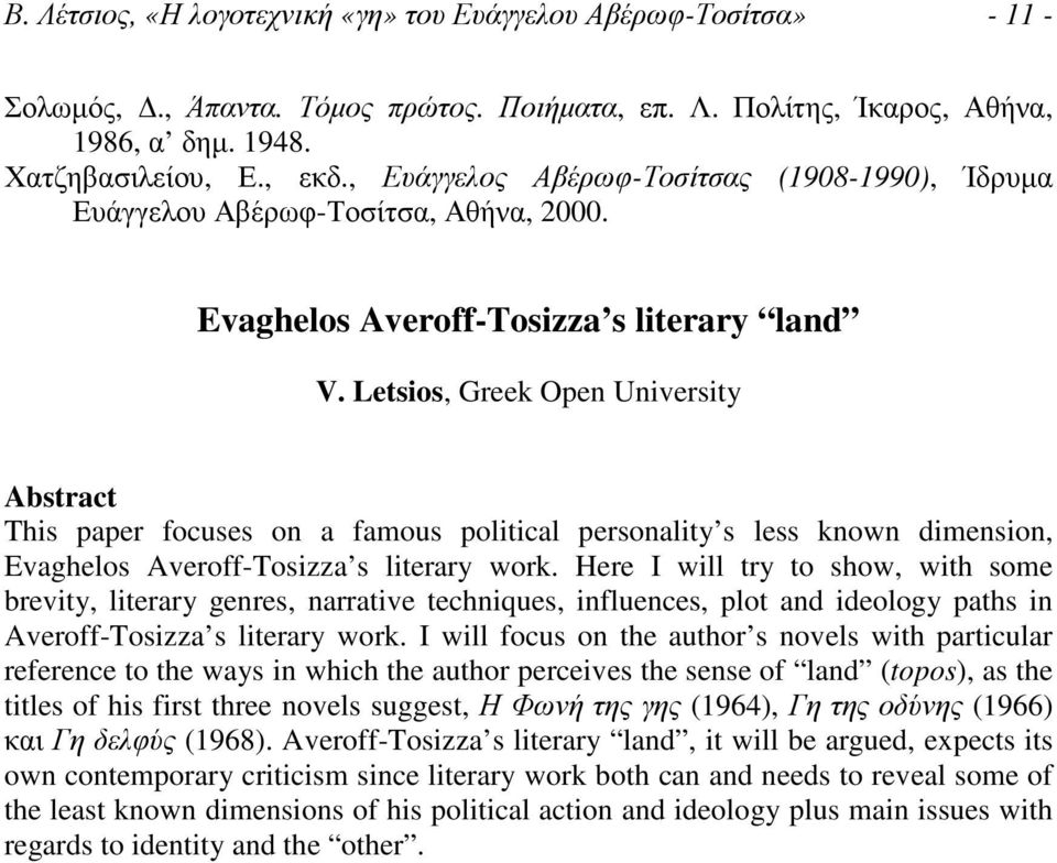 Letsios, Greek Open University Abstract This paper focuses on a famous political personality s less known dimension, Evaghelos Averoff-Tosizza s literary work.