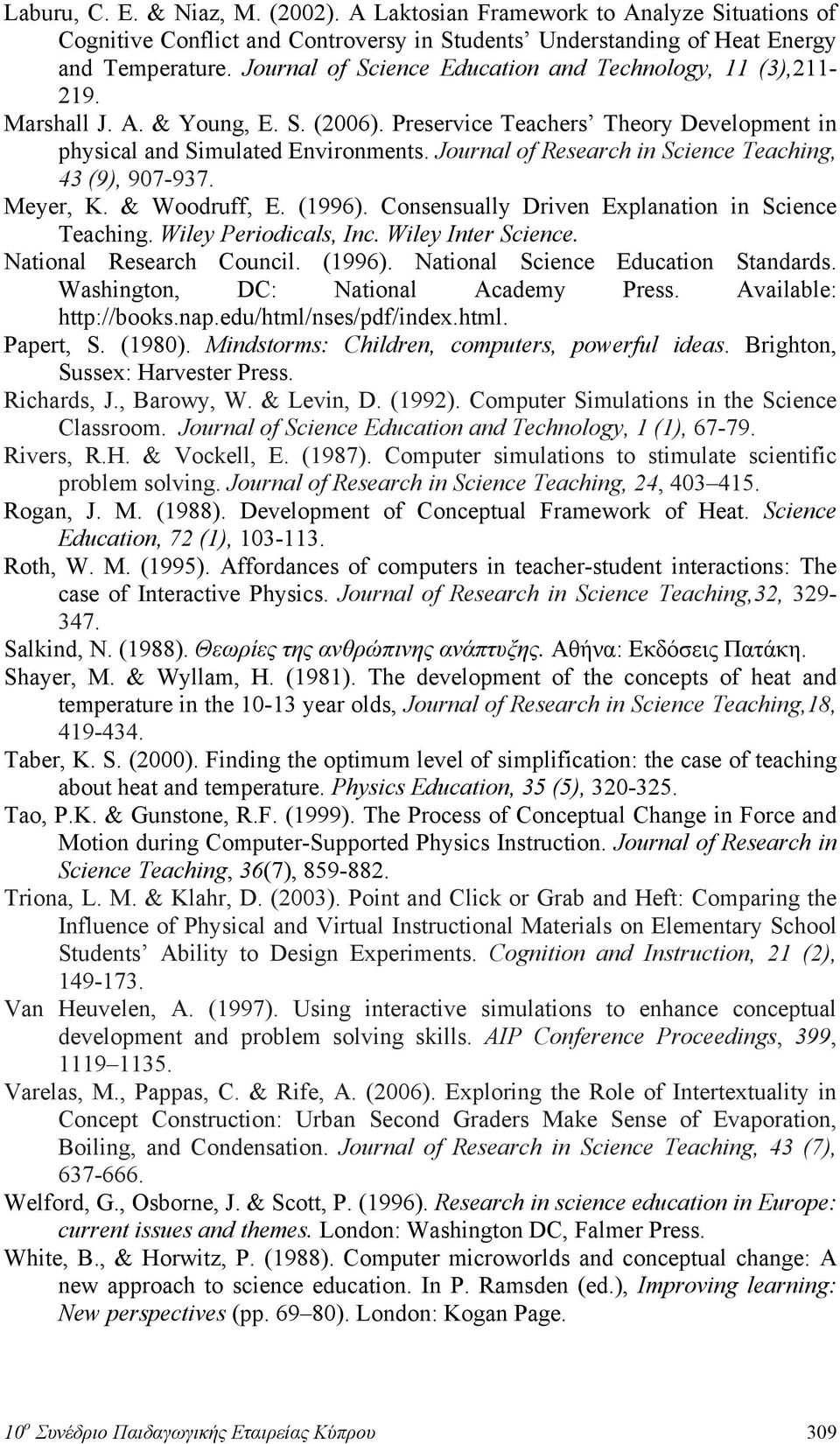 Journal of Research in Science Teaching, 43 (9), 907-937. Meyer, K. & Woodruff, E. (1996). Consensually Driven Explanation in Science Teaching. Wiley Periodicals, Inc. Wiley Inter Science.