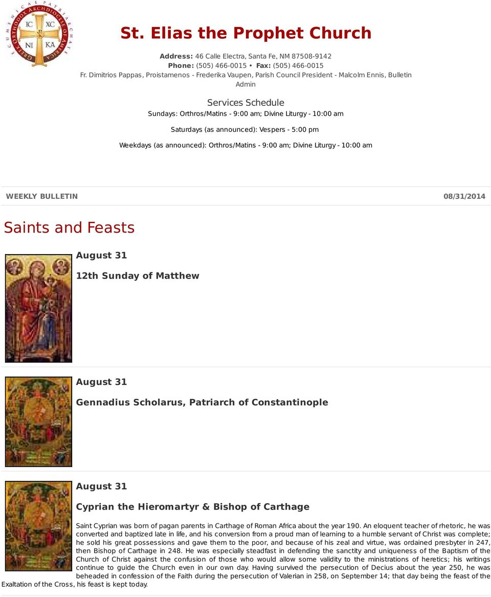 (as announced): Vespers - 5:00 pm Weekdays (as announced): Orthros/Matins - 9:00 am; Divine Liturgy - 10:00 am WEEKLY BULLETIN 08/31/2014 Saints and Feasts August 31 12th Sunday of Matthew August 31