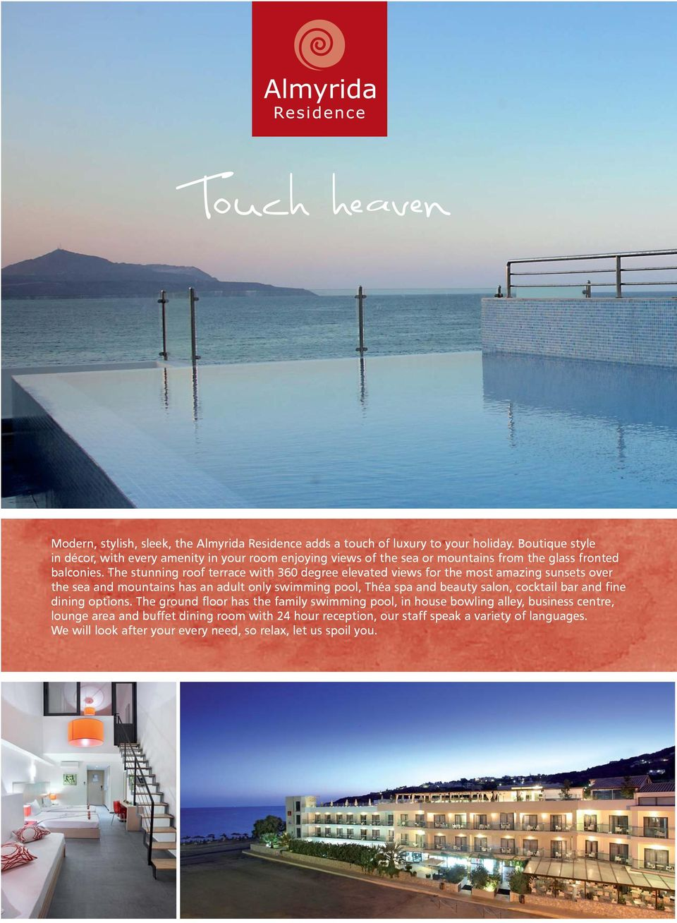 The stunning roof terrace with 360 degree elevated views for the most amazing sunsets over the sea and mountains has an adult only swimming pool, Théa spa and beauty